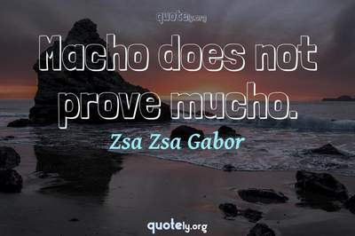 Photo Quote of Macho does not prove mucho.