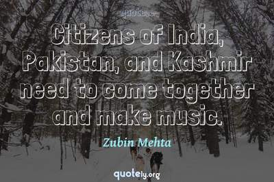 Photo Quote of Citizens of India, Pakistan, and Kashmir need to come together and make music.
