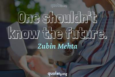 Photo Quote of One shouldn't know the future.