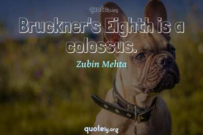 Photo Quote of Bruckner's Eighth is a colossus.
