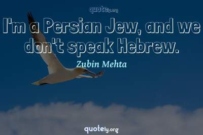 Photo Quote of I'm a Persian Jew, and we don't speak Hebrew.