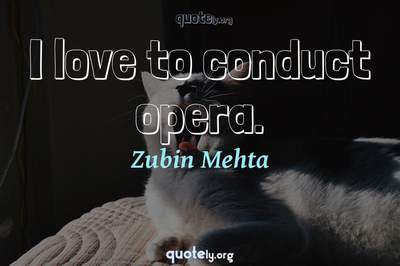 Photo Quote of I love to conduct opera.