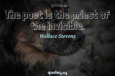 Photo Quote of The poet is the priest of the invisible.