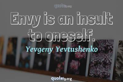 Photo Quote of Envy is an insult to oneself.