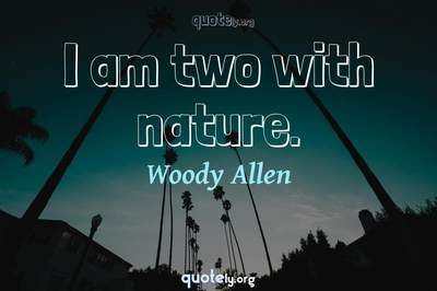 Photo Quote of I am two with nature.