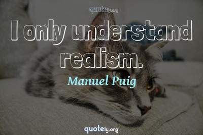 Photo Quote of I only understand realism.