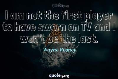 Photo Quote of I am not the first player to have sworn on TV and I won't be the last.