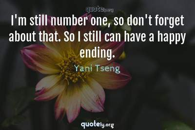 Photo Quote of I'm still number one, so don't forget about that. So I still can have a happy ending.