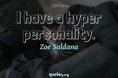 Photo Quote of I have a hyper personality.