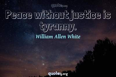 Photo Quote of Peace without justice is tyranny.
