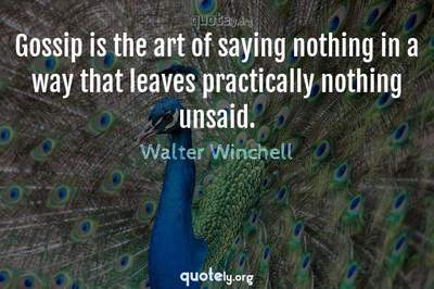 Photo Quote of Gossip is the art of saying nothing in a way that leaves practically nothing unsaid.
