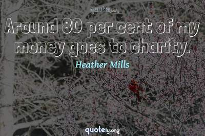 Photo Quote of Around 80 per cent of my money goes to charity.
