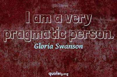 Photo Quote of I am a very pragmatic person.