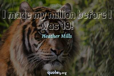 Photo Quote of I made my million before I was 19!