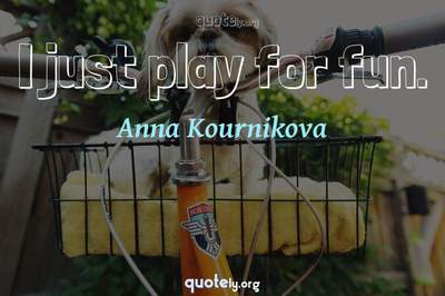 Photo Quote of I just play for fun.