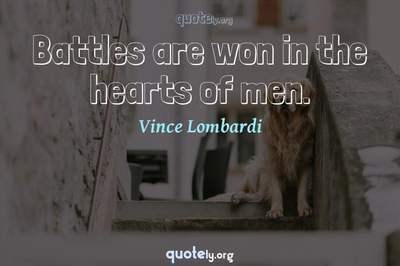 Photo Quote of Battles are won in the hearts of men.