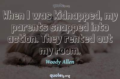 Photo Quote of When I was kidnapped, my parents snapped into action. They rented out my room.