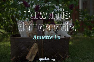 Photo Quote of Taiwan is democratic.
