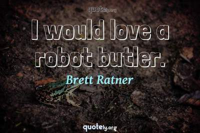 Photo Quote of I would love a robot butler.