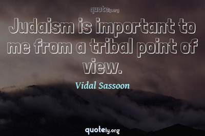 Photo Quote of Judaism is important to me from a tribal point of view.