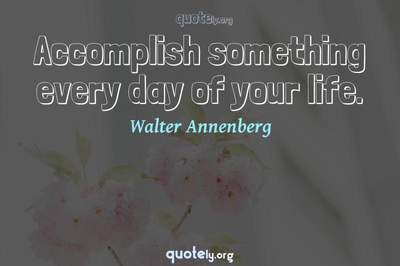 Photo Quote of Accomplish something every day of your life.