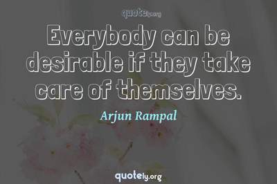Photo Quote of Everybody can be desirable if they take care of themselves.