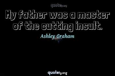 Photo Quote of My father was a master of the cutting insult.
