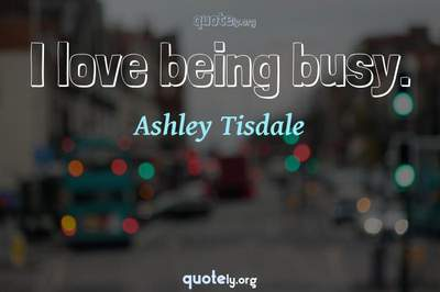 Photo Quote of I love being busy.