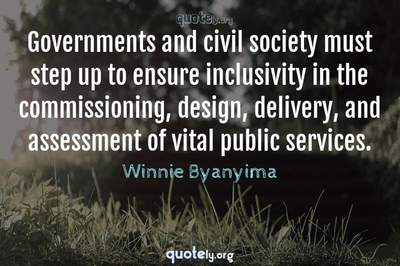 Photo Quote of Governments and civil society must step up to ensure inclusivity in the commissioning, design, delivery, and assessment of vital public services.
