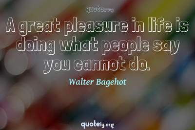 Photo Quote of A great pleasure in life is doing what people say you cannot do.