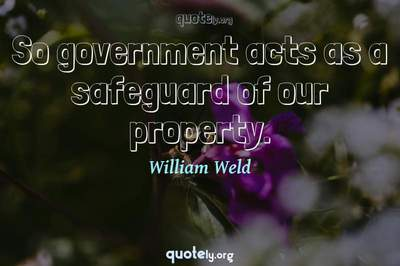 Photo Quote of So government acts as a safeguard of our property.