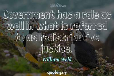 Photo Quote of Government has a role as well in what is referred to as redistributive justice.
