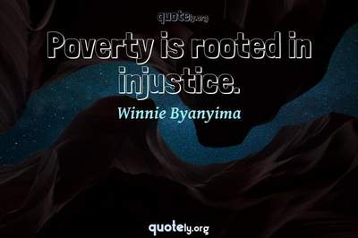 Photo Quote of Poverty is rooted in injustice.