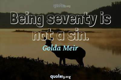 Photo Quote of Being seventy is not a sin.