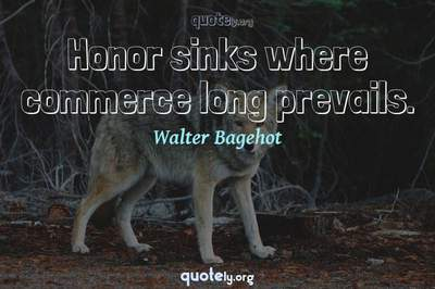 Photo Quote of Honor sinks where commerce long prevails.