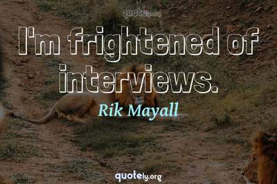 Photo Quote of I'm frightened of interviews.