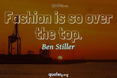 Photo Quote of Fashion is so over the top.