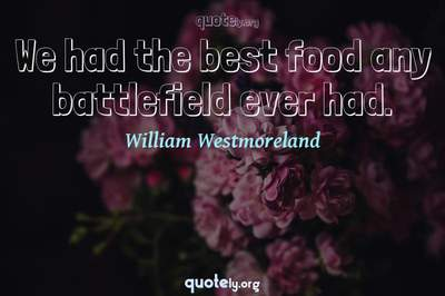 Photo Quote of We had the best food any battlefield ever had.