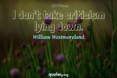 Photo Quote of I don't take criticism lying down.