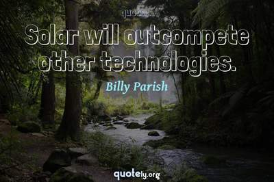 Photo Quote of Solar will outcompete other technologies.