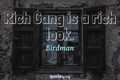 Photo Quote of Rich Gang is a rich look.