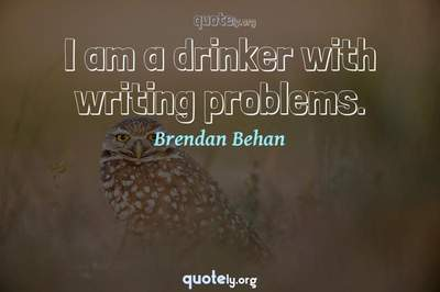 Photo Quote of I am a drinker with writing problems.