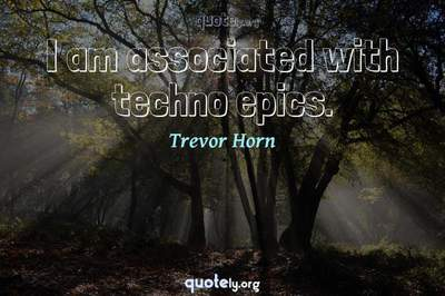 Photo Quote of I am associated with techno epics.