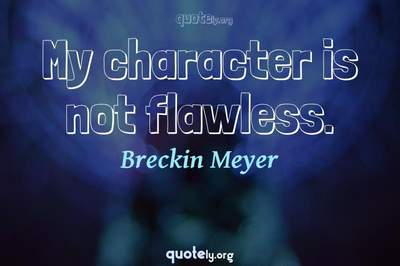 Photo Quote of My character is not flawless.