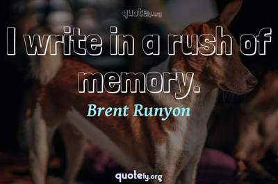 Photo Quote of I write in a rush of memory.