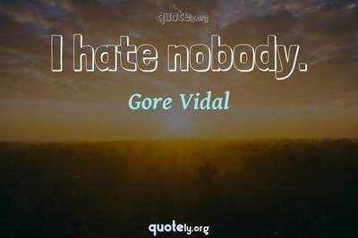 Photo Quote of I hate nobody.