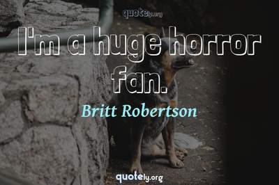 Photo Quote of I'm a huge horror fan.