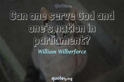 Photo Quote of Can one serve God and one's nation in parliament?
