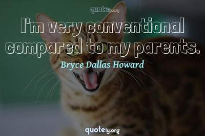 Photo Quote of I'm very conventional compared to my parents.