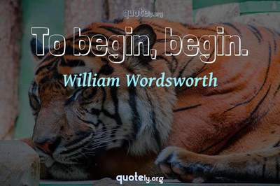 Photo Quote of To begin, begin.
